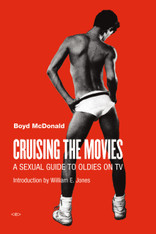 Cruising the Movies : A Sexual Guide to Oldies on TV