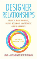 Designer Relationships : A Guide to Happy Monogamy, Positive Polyamory, and Optimistic Open Relationships