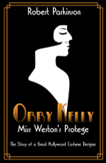 Orry Kelly - Miss Weston's Protégé : The Story of a Great Hollywood Costume Designer