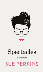 Spectacles : A Memoir (by Sue Perkins)