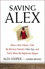 Saving Alex : When I Was Fifteen I Told My Mormon Parents I Was Gay, and That's When My Nightmare Began