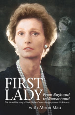 First Lady : From Boyhood to Womanhood - The Incredible Story of New Zealand's Sex-Change Pioneer Liz Roberts