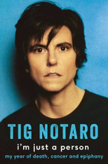 Tig Notaro : I'm Just a Person - My Year of Death, Cancer and Epiphany
