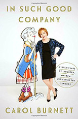 Carol Burnett:  In Such Good Company - Eleven Years of Laughter, Mayhem, and Fun in the Sandbox