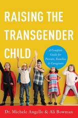 Raising the Transgender Child : A Complete Guide for Parents, Families, and Caregivers