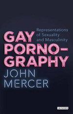 Gay Pornography : Representations of Sexuality and Masculinity