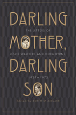 Darling Mother, Darling Son : The Letters of Leslie Walford and Dora Byrne, 1929-1972