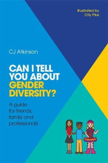 Can I Tell You About Gender Diversity? : A Guide for Friends, Family and Professionals