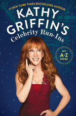 Kathy Griffin's Celebrity Run-Ins: My A-Z Index (Paperback)