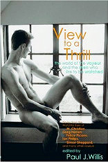 View to a Thrill: The World of the Voyeur and the Men Who Like to Be Watched