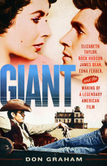 Giant : Elizabeth Taylor, Rock Hudson, James Dean, Edna Ferber, and the Making of a Legendary American Film
