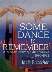 Some Dance to Remember : A Memoir-novel of San Francisco, 1970-1982