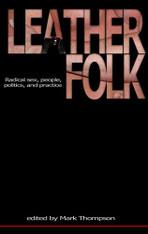Leatherfolk: Radical Sex, People, Politics, and Practice (10th Anniversary Edition)