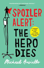 Spoiler Alert : The Hero Dies A Memoir of Love, Loss, and Other Four-Letter Words