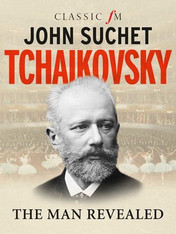 Tchaikovsky : The Man Revealed