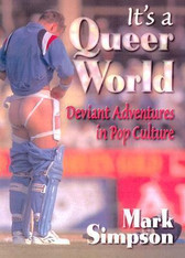 It's a Queer World : Deviant Adventures in Pop Culture