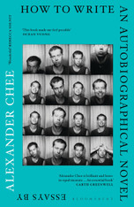 How to Write an Autobiographical Novel : Essays by Alexander Chee