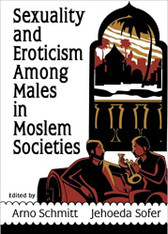 Sexuality and Eroticism Among Males in Muslim Societies