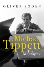 Michael Tippett : The Biography