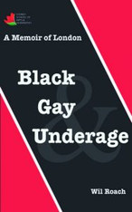 Black Gay Underage: A Memoir of London - Signed copies available