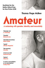 Amateur : A True Story About What Makes a Man