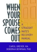 When Your Spouse Comes Out : Effective Therapeutic Self-help Techniques for a Straight Mate's Recovery