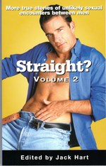 Straight? Volume 2: More True Stories of Unlikely Sexual Encounters Between Men