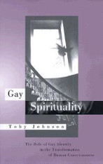 Gay Spirituality: The Role of Gay Identity In the Transformation of Religious Thought