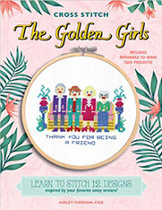 Cross Stitch The Golden Girls : Learn to stitch 12 designs inspired by your favorite sassy seniors! Includes materials to make two projects!