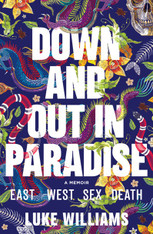 Down and Out In Paradise : East - West - Sex - Death  (A Memoir)