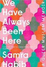 We Have Always Been Here : A Queer Muslim Memoir