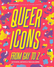 Queer Icons from Gay to Z : Activists, Artists & Trailblazers