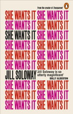 She Wants It : Desire, Power, and Toppling the Patriarchy (Paperback)