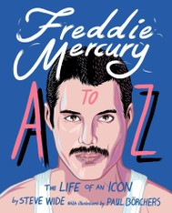 Freddie Mercury A to Z: The Life of an Icon from Mary Austin to Zanzibar
