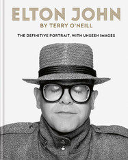 Elton John by Terry O'Neill: The Definitive Portrait, with Unseen Images