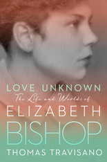 Love Unknown:The Life and Worlds of Elizabeth Bishop