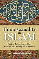 Homosexuality in Islam: Islamic Reflection on Gay, Lesbian, and Transgender Muslims