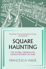 Square Haunting: Five Women, Freedom and London Between the Wars