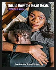 This is How the Heart Beats : LGBTQ East Africa