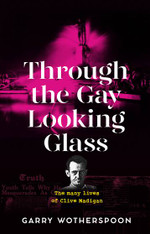 Through the Gay Looking Glass: The Many Lives of Clive Madigan