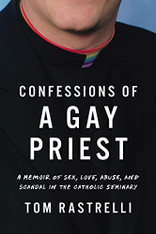 Confessions of a Gay Priest: A Memoir of Sex, Love, Abuse, and Scandal in the Catholic Seminary