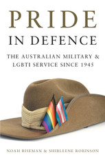 Pride in Defence: The Australian Military and LGBTI Service since 1945