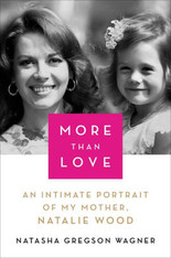 More Than Love : An Intimate Portrait of My Mother, Natalie Wood