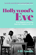 Hollywood's Eve: Eve Babitz and the Secret History of L.A.