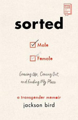 Sorted : Growing Up, Coming Out, and Finding My Place (A Transgender Memoir)
