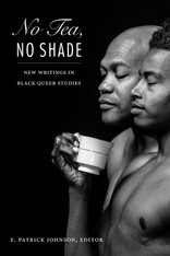 No Tea, No Shade: New Writings in Black Queer Studies