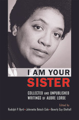 I Am Your Sister: Collected and Unpublished Writings of Audre Lorde