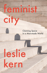 Feminist City: Claiming Space in a Man-Made World