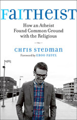 Faitheist : How an Atheist Found Common Ground with the Religious
