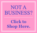 Not A Business? Click to Shop Here.